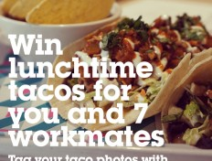 Get snappy and win lunchtime tacos for you and 7 workmates