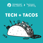 Tech and Tacos, a match made in heaven